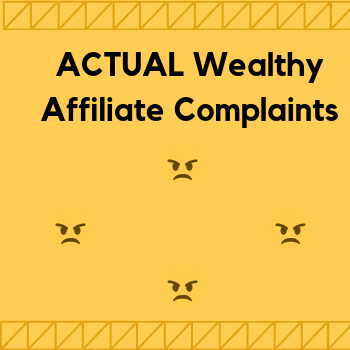 ACTUAL Wealthy Affiliate Complaints You Should Know Of Before Joining