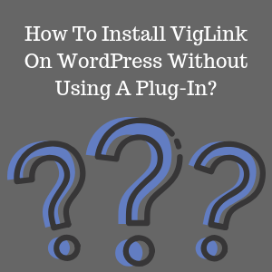 How To Install VigLink On WordPress Without Using A Plug-In_