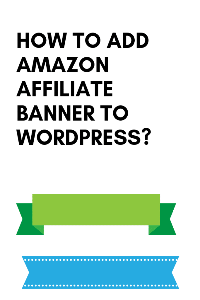 How To Add Amazon Affiliate Banner To WordPress
