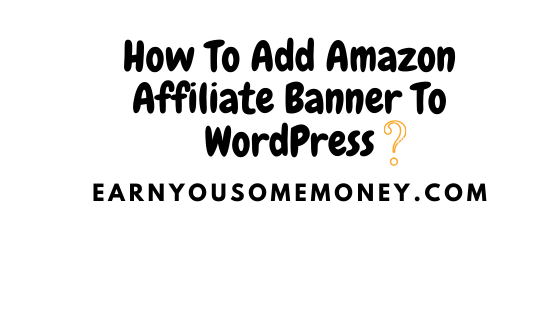 How To Add Amazon Affiliate Banner To Wordpress Illustrations Earn You Some Money